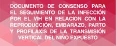 Documento de consenso para el seguimiento de la infección por el VIH en relacion con la reproducción, embarazo, parto y profilaxis de la transmisión vertical del niño expuesto